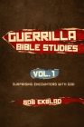 Guerrilla Bible Studies: Volume 1: God's Surprising Encounters Cover Image