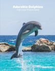 Adorable Dolphin Full-Color Picture Book: Dolphin Picture Book for Children, Seniors and Alzheimer's Patients -Mammals Wildlife Nature Cover Image