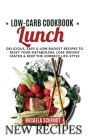 Low-Carb Cookbook-Lunch: Delicious, Easy, and Low Budget Recipes to Reset Your Metabolism, Lose Weight Faster& Keep the Correct Life-Style Cover Image