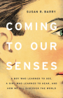 Coming to Our Senses: A Boy Who Learned to See, a Girl Who Learned to Hear, and How We All Discover the World Cover Image