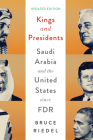 Kings and Presidents: Saudi Arabia and the United States Since FDR (Geopolitics in the 21st Century) Cover Image