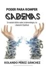 Poder Romper cadenas: Estudio sobre demonología y liberación espiritual (Liderazgo #4) Cover Image