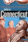 Speaking Ill of the Dead: Jerks in Connecticut History (Speaking Ill of the Dead: Jerks in History) Cover Image