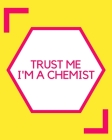 Trust Me I'm A Chemist: A Hexagonal Graph Paper Composition Notebook for Chemist and Biochemist to Draw Organic Chemistry Structures Cover Image