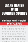 Learn Danish with Beginner Stories: Interlinear Danish to English Cover Image