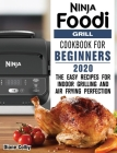 Ninja Foodi Grill Cookbook for Beginners 2020: The Easy Recipes for Indoor Grilling and Air Frying Perfection Cover Image