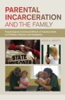 Parental Incarceration and the Family: Psychological and Social Effects of Imprisonment on Children, Parents, and Caregivers Cover Image