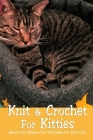 Knit & Crochet For Kitties: Many Cute Patterns You Will Make For Your Cats!: Gift for Holiday Cover Image