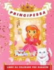 Principessa Libro da Colorare per Ragazze: Bellissime illustrazioni di principesse da colorare per ragazze dai 4 ai 9 anni - Questo libro sbloccherà l Cover Image