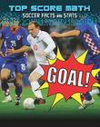 Goal!: Soccer Facts and Stats (Top Score Math) Cover Image