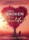From Broken to Beautiful: 9 Secrets That Will Transform Your Marriage Cover Image