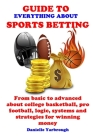Guide to Everything about Sport Betting: From basic to advanced about college basketball, pro football, logic, systems and strategies for winning mone Cover Image
