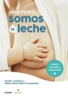 Somos la leche: Dudas, consejos y falsos mitos sobre la lactancia / We Are Milk: Doubts, advice, and false myths about breastfeeding Cover Image