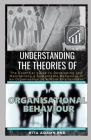 Understanding the Theories of Organisational Behaviour: The Essential Guide to Developing and Maintaining a Sustainable Behaviour in an Organisation o Cover Image