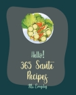 Hello! 365 Saute Recipes: Best Saute Cookbook Ever For Beginners [Morel Mushroom Cookbook, Chicken Breast Recipes, Wild Mushroom Cookbook, Pork Cover Image