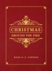 Christmas Around the Fire: Stories, Essays, & Poems for the Season of Christ's Birth Cover Image