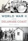 World War II and the Delaware Coast Cover Image