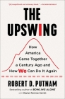 The Upswing: How America Came Together a Century Ago and How We Can Do It Again Cover Image