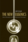 The New Eugenics: Selective Breeding in an Era of Reproductive Technologies Cover Image