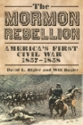 Mormon Rebellion: America's First Civil War, 1857-1858 Cover Image