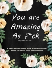 Swear Word Coloring Book: You are Amazing As Fuck: Motivational Swear Words For Stress Relief and Relaxation Cover Image