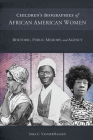 Children's Biographies of African American Women: Rhetoric, Public Memory, and Agency Cover Image