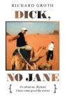 Dick, No Jane: It's About Me, Richard I Have Some Good Life Stories Cover Image
