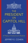 The President on Capitol Hill: A Theory of Institutional Influence Cover Image