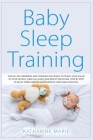 Baby Sleep Training: The No-Cry Newborn and Toddler Solutions to Teach your Child to Stop Crying, Sleep All Night and Boost Discipline. Ste Cover Image