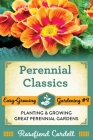 Perennial Classics: Planting and Growing Great Perennial Gardens Cover Image