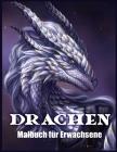 Drachen Malbuch Für Erwachsene: Drachendesign und Muster für Stressabbau und Entspannung (Fantasy Malbücher) Cover Image