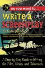So You Want to Write a Screenplay: A Step-By-Step Guide to Writing for Film, Video, and Television Cover Image
