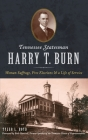 Tennessee Statesman Harry T. Burn: Woman Suffrage, Free Elections and a Life of Service Cover Image