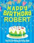 Happy Birthday Robert - The Big Birthday Activity Book: (Personalized Children's Activity Book) Cover Image