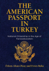 The American Passport in Turkey: National Citizenship in the Age of Transnationalism (Democracy) Cover Image
