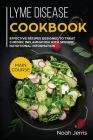Lyme Disease Cookbook: MAIN COURSE - Effective Recipes Designed to Treat Chronic Inflammation with Specific Nutritional Information (Proven R Cover Image