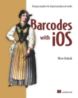 Barcodes with iOS: Bringing together the digital and physical worlds Cover Image