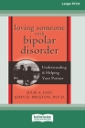 Loving Someone with Bipolar Disorder: Understanding & Helping Your Partner (16pt Large Print Edition) Cover Image