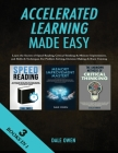 Accelerated Learning Made Easy 3 Books in 1: Learn the Secrets of Speed Reading, Critical Thinking & Memory Improvement, and Skills & Techniques For P Cover Image