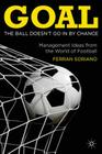 Goal: The Ball Doesn't Go in by Chance: Management Ideas from the World of Football Cover Image