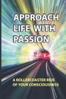 Approach Life With Passion: A Rollercoaster Ride Of Your Consciousness: How To Do A Merkaba Meditation Cover Image