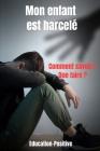 Mon enfant est harcelé: livre harcelement moral-communication positive avec un enfant-crise de panique - comprendre son ado- adolescence et tr Cover Image