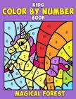 Kids Color by Number Book: Magical Forest: A Super Cute Enchanted Coloring Activity Book for Children with Fantasy Creatures Including Unicorns, Cover Image