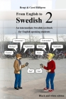 From English to Swedish 2: An intermediate Swedish textbook for English speaking students (black and white edition) Cover Image