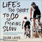 Life's Too Short to Go So F*cking Slow Lib/E: Lessons from an Epic Friendship That Went the Distance Cover Image