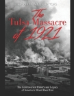 The Tulsa Massacre of 1921: The Controversial History and Legacy of America's Worst Race Riot Cover Image