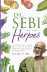 Dr. Sebi Cure for Herpes: A Powerful and Easy Guide on How to Cure and Get Rid of Herpes Virus Using Dr. Sebi's Diet and Approach Cover Image
