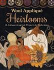 Wool Appliqué Heirlooms: 15 Antique-Inspired Projects & Techniques Cover Image