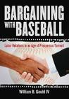 Bargaining with Baseball: Labor Relations in an Age of Prosperous Turmoil Cover Image