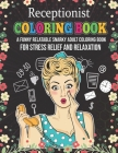 Receptionist Coloring Book. A Funny Relatable Snarky Adult Coloring Book For Stress Relief And Relaxation: Novelty Gift For Front Desk Receptionist. A Cover Image